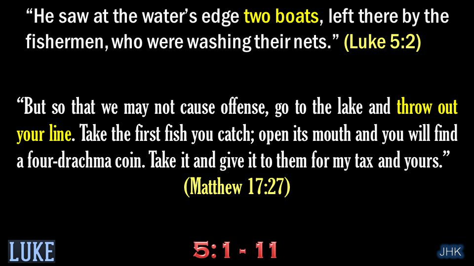 """""""He saw at the water's edge two boats, left there by the fishermen, who were washing their nets."""" (Luke 5:2) """"But so that we may not cause offense, go"""