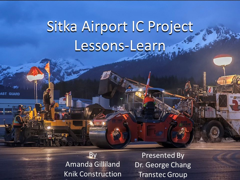 Sitka Airport IC Project Lessons-Learn By Amanda Gilliland Knik Construction Presented By Dr.