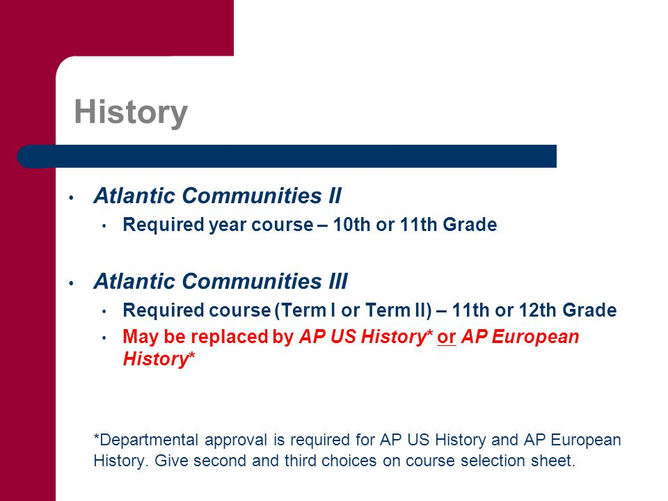 History Atlantic Communities II Required year course – 10th or 11th Grade Atlantic Communities III Required course (Term I or Term II) – 11th or 12th