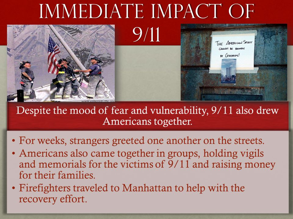 Immediate Impact of 9/11 Despite the mood of fear and vulnerability, 9/11 also drew Americans together.