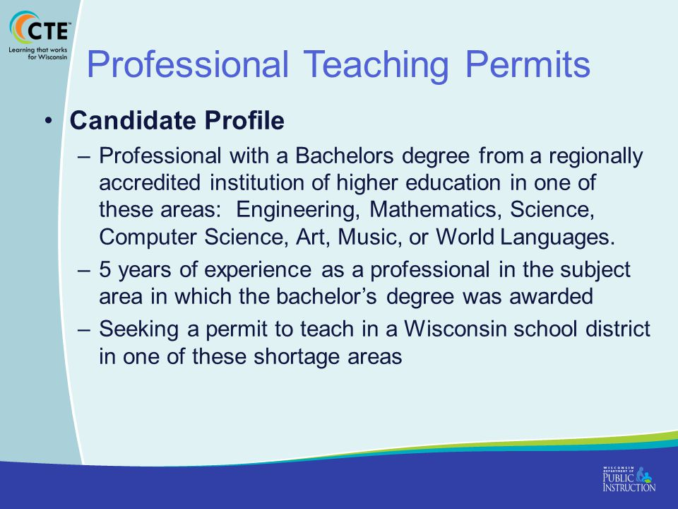 Professional Teaching Permits Candidate Profile –Professional with a Bachelors degree from a regionally accredited institution of higher education in one of these areas: Engineering, Mathematics, Science, Computer Science, Art, Music, or World Languages.