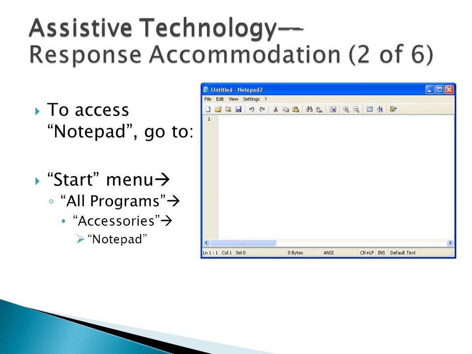  To access Notepad , go to:  Start menu  ◦ All Programs  Accessories   Notepad