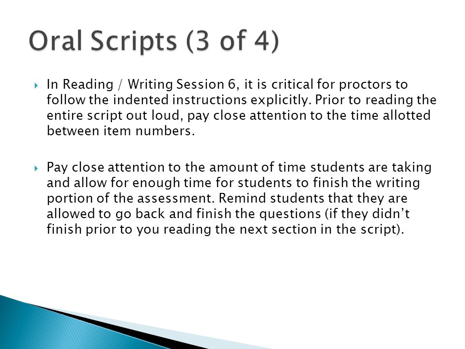 In Reading / Writing Session 6, it is critical for proctors to follow the indented instructions explicitly.
