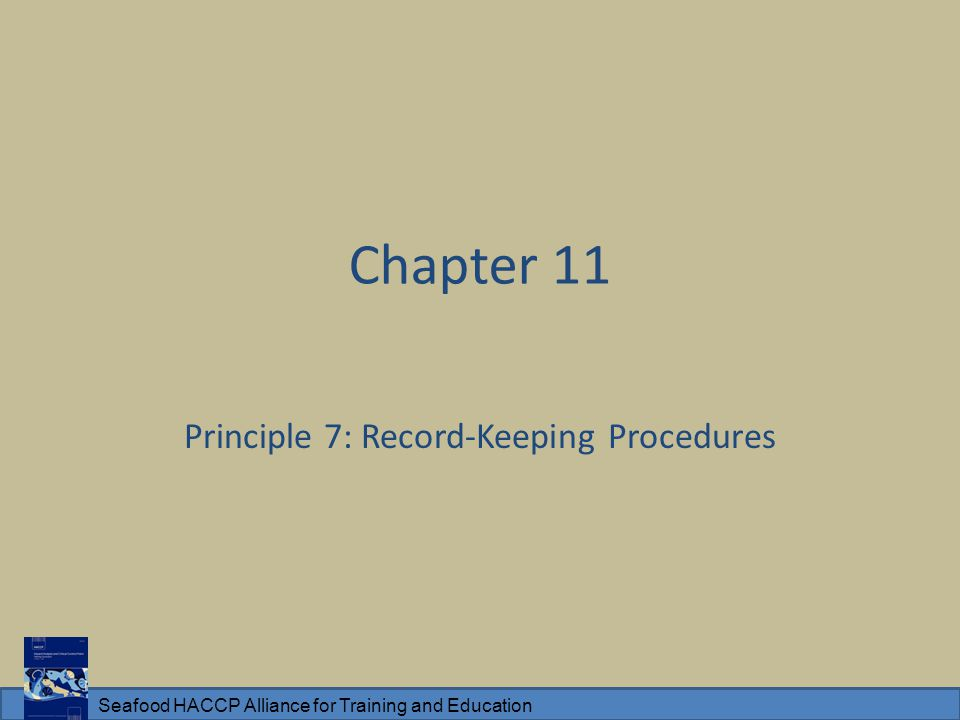 Seafood HACCP Alliance for Training and Education Chapter 11 Principle 7: Record-Keeping Procedures
