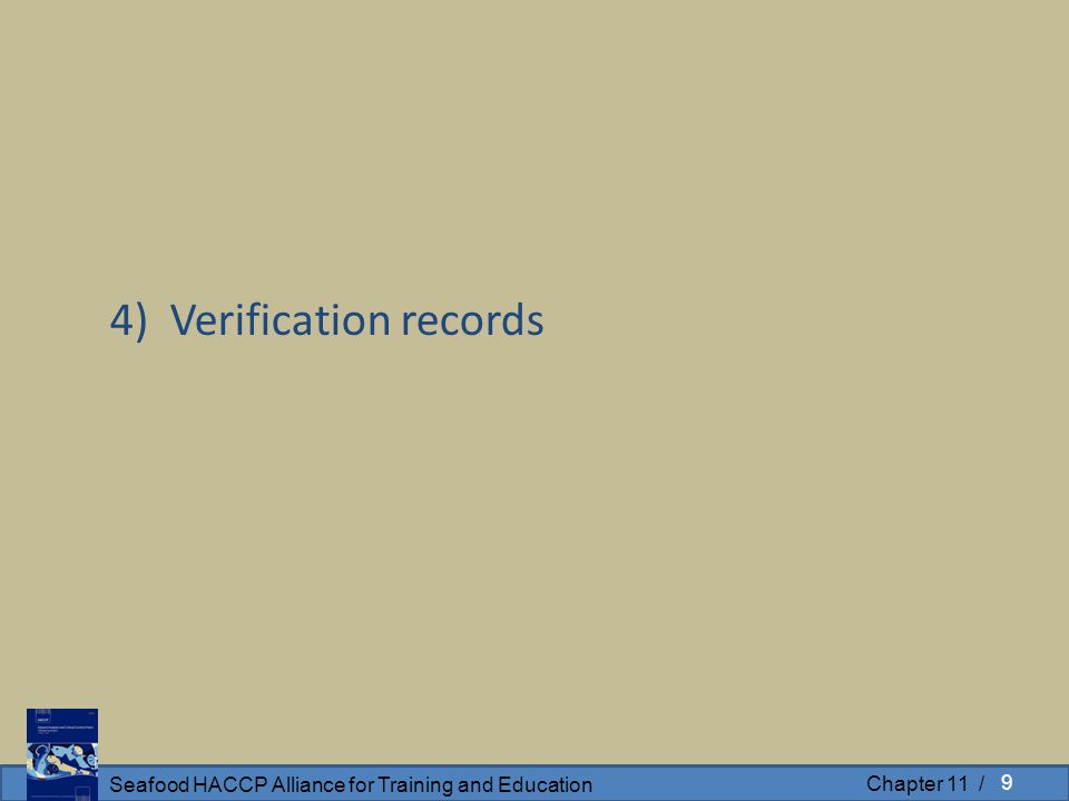 Seafood HACCP Alliance for Training and Education Chapter 11 / 4) Verification records 9