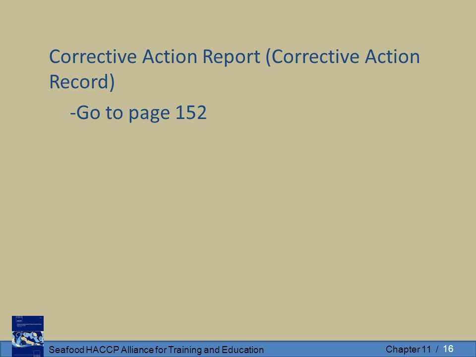 Seafood HACCP Alliance for Training and Education Chapter 11 / Corrective Action Report (Corrective Action Record) -Go to page 152 16