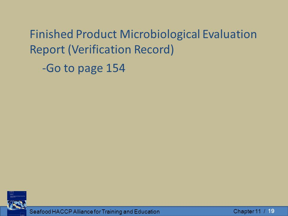 Seafood HACCP Alliance for Training and Education Chapter 11 / Finished Product Microbiological Evaluation Report (Verification Record) -Go to page 154 19