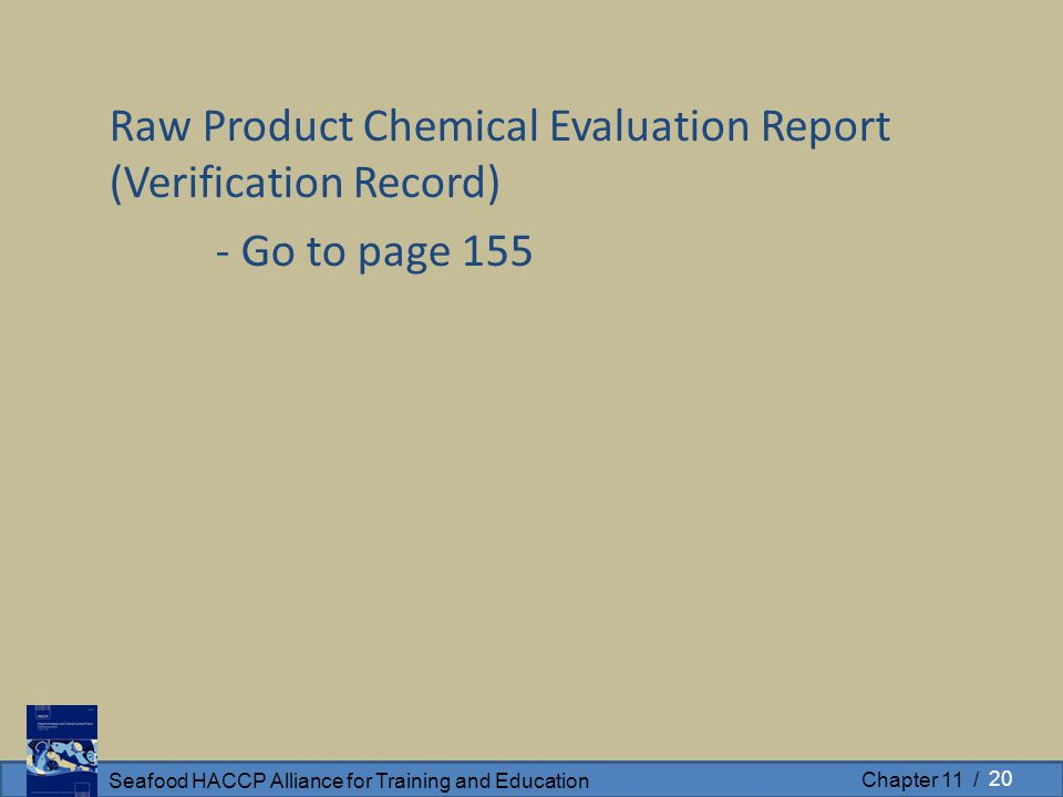 Seafood HACCP Alliance for Training and Education Chapter 11 / Raw Product Chemical Evaluation Report (Verification Record) - Go to page 155 20