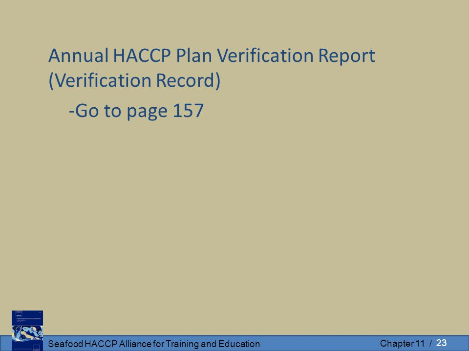Seafood HACCP Alliance for Training and Education Chapter 11 / Annual HACCP Plan Verification Report (Verification Record) -Go to page 157 23