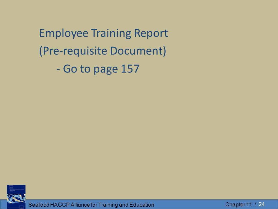 Seafood HACCP Alliance for Training and Education Chapter 11 / Employee Training Report (Pre-requisite Document) - Go to page 157 24