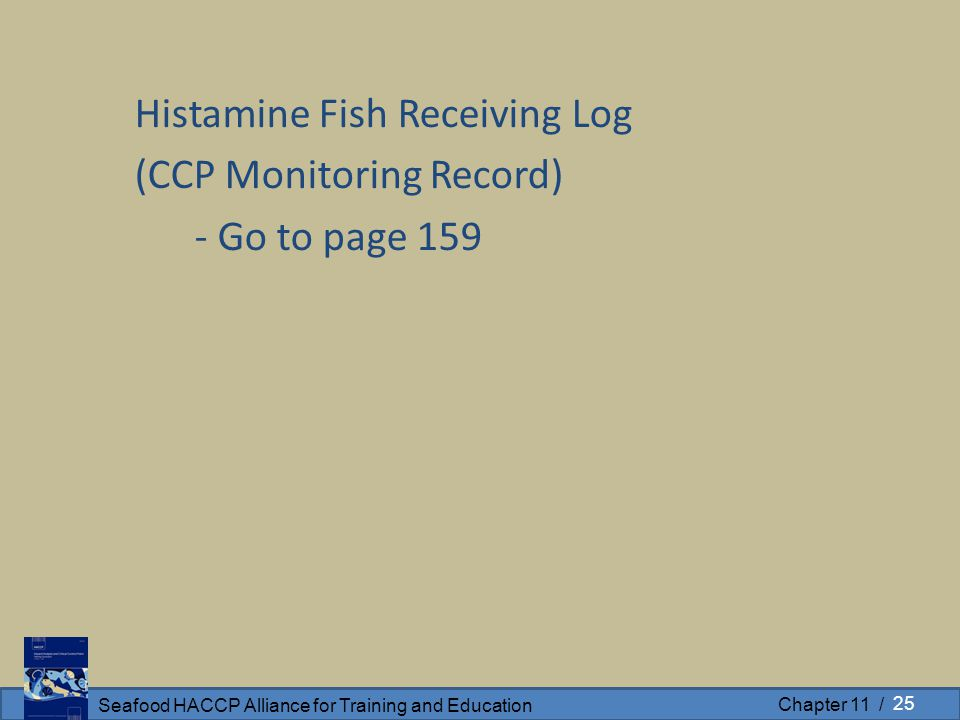 Seafood HACCP Alliance for Training and Education Chapter 11 / Histamine Fish Receiving Log (CCP Monitoring Record) - Go to page 159 25