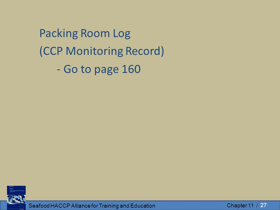 Seafood HACCP Alliance for Training and Education Chapter 11 / Packing Room Log (CCP Monitoring Record) - Go to page 160 27