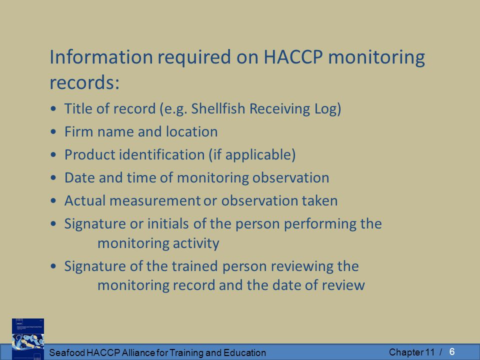 Seafood HACCP Alliance for Training and Education Chapter 11 / Information required on HACCP monitoring records: Title of record (e.g. Shellfish Recei