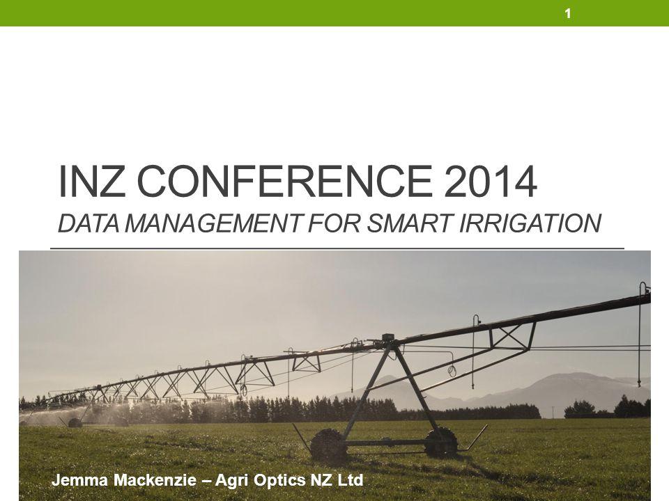 INZ CONFERENCE 2014 DATA MANAGEMENT FOR SMART IRRIGATION Jemma Mackenzie – Agri Optics NZ Ltd 1