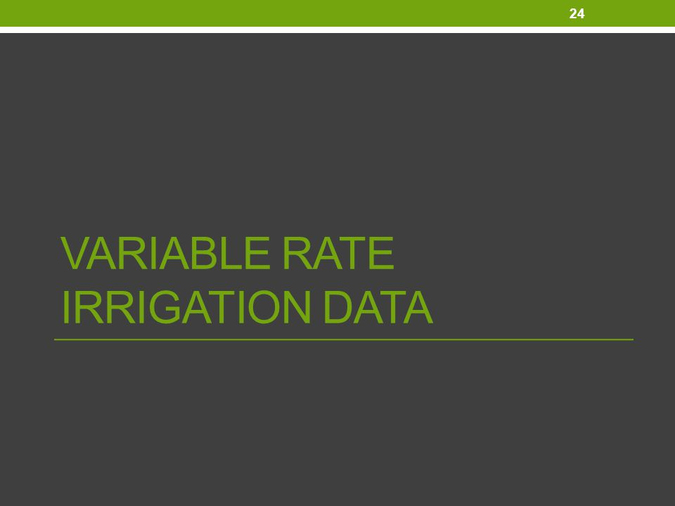 VARIABLE RATE IRRIGATION DATA 24