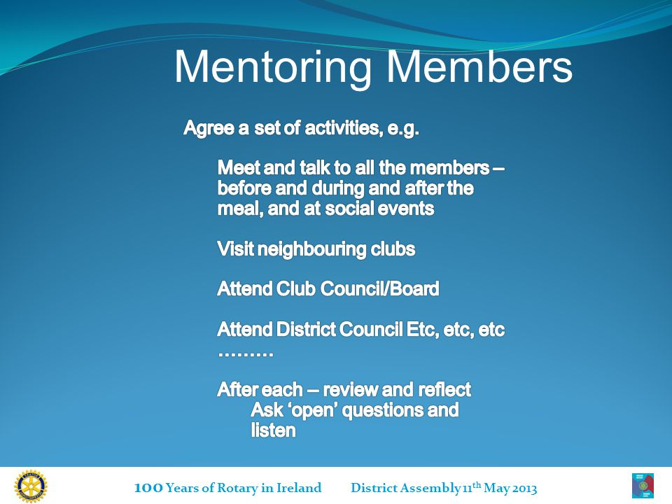 100 Years of Rotary in Ireland District Assembly 11 th May 2013 Mentoring Members