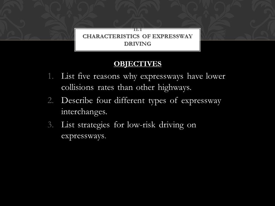 OBJECTIVES 1.List five reasons why expressways have lower collisions rates than other highways. 2.Describe four different types of expressway intercha