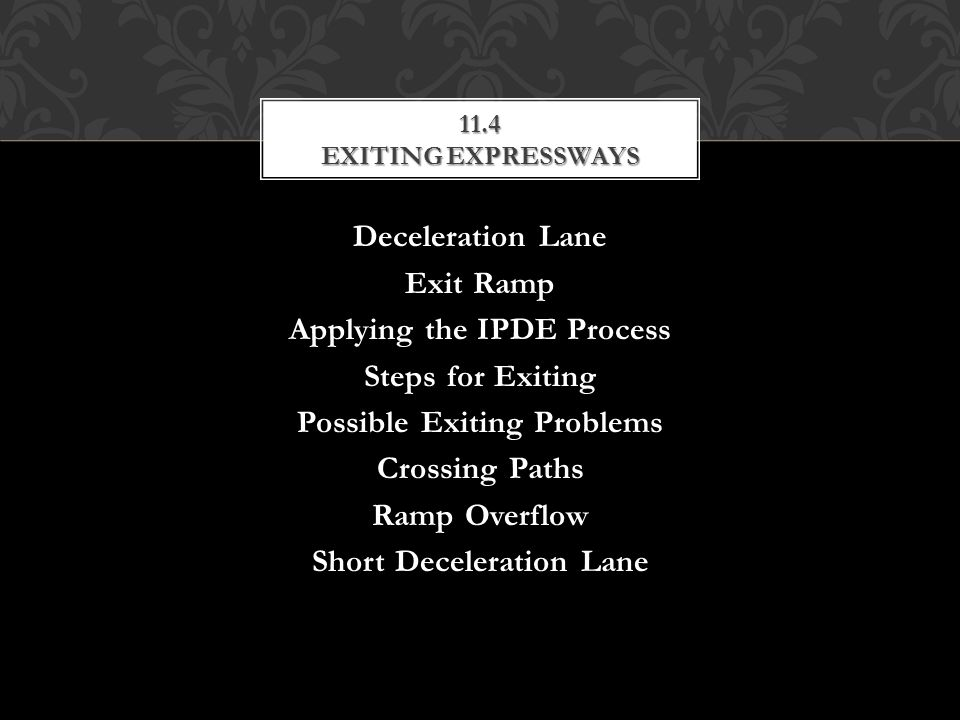 Deceleration Lane Exit Ramp Applying the IPDE Process Steps for Exiting Possible Exiting Problems Crossing Paths Ramp Overflow Short Deceleration Lane