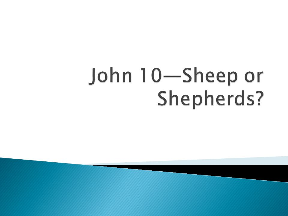 -Read the Parable of the Good Shepherd in John 10:1-16, 25- 30.