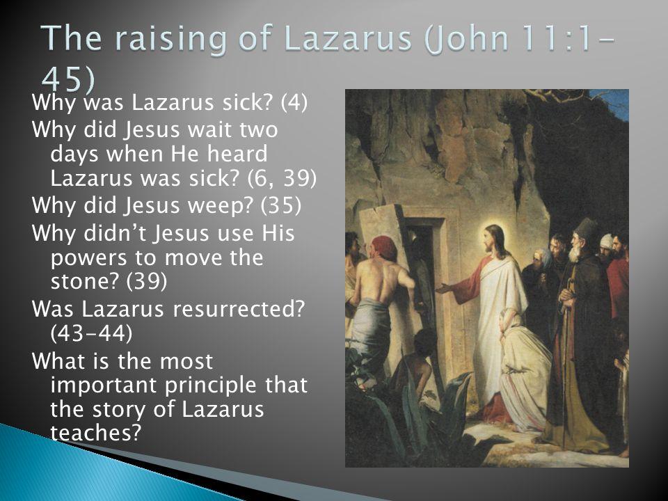 Why was Lazarus sick. (4) Why did Jesus wait two days when He heard Lazarus was sick.