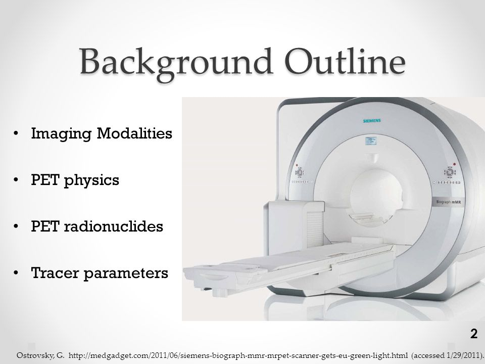 Background Outline Imaging Modalities PET physics PET radionuclides Tracer parameters Ostrovsky, G.