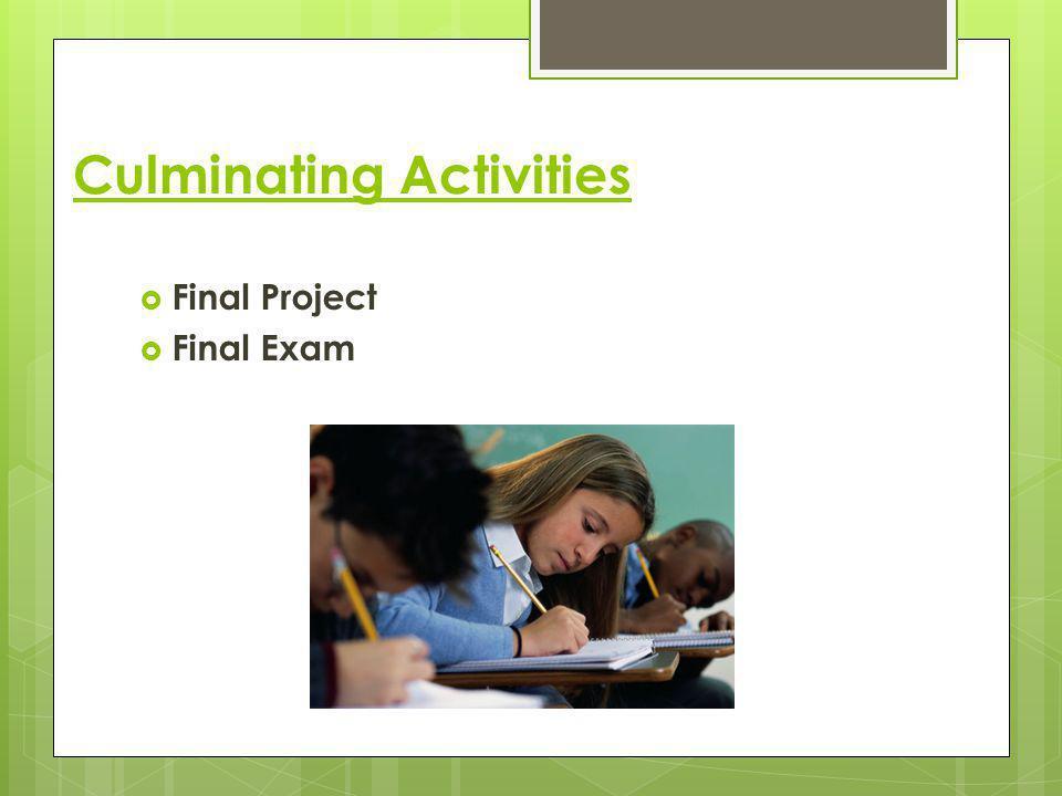 Culminating Activities  Final Project  Final Exam