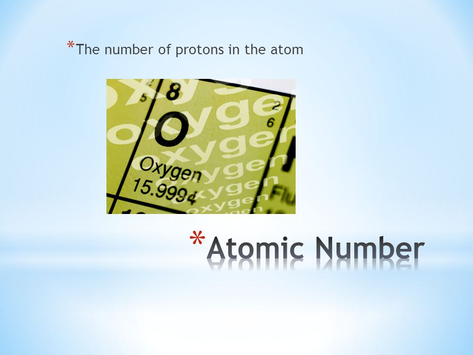 * The number of protons in the atom