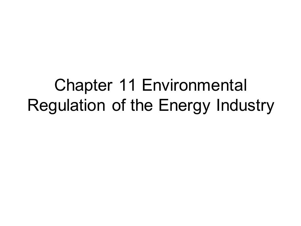 Chapter 11 Environmental Regulation of the Energy Industry