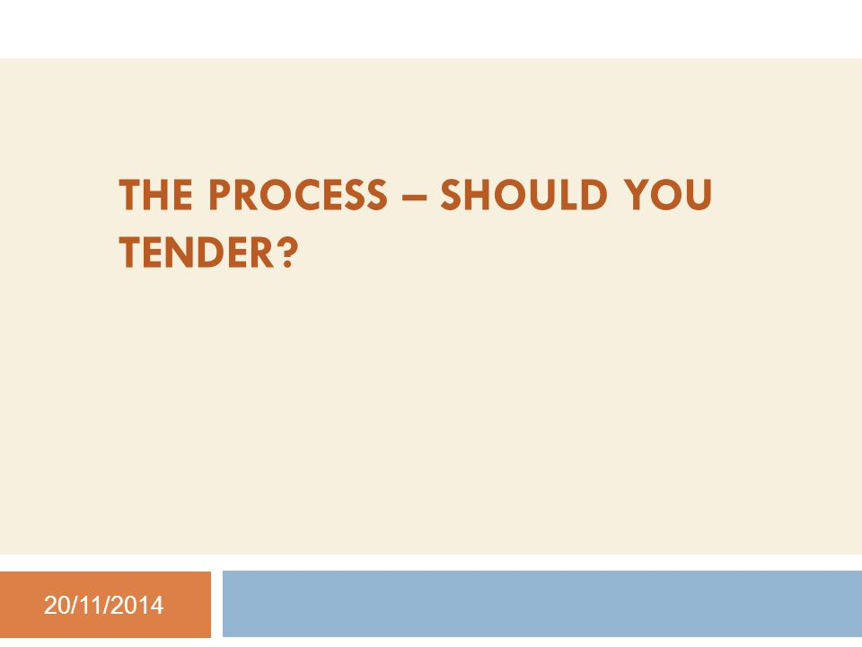 THE PROCESS – SHOULD YOU TENDER 20/11/2014