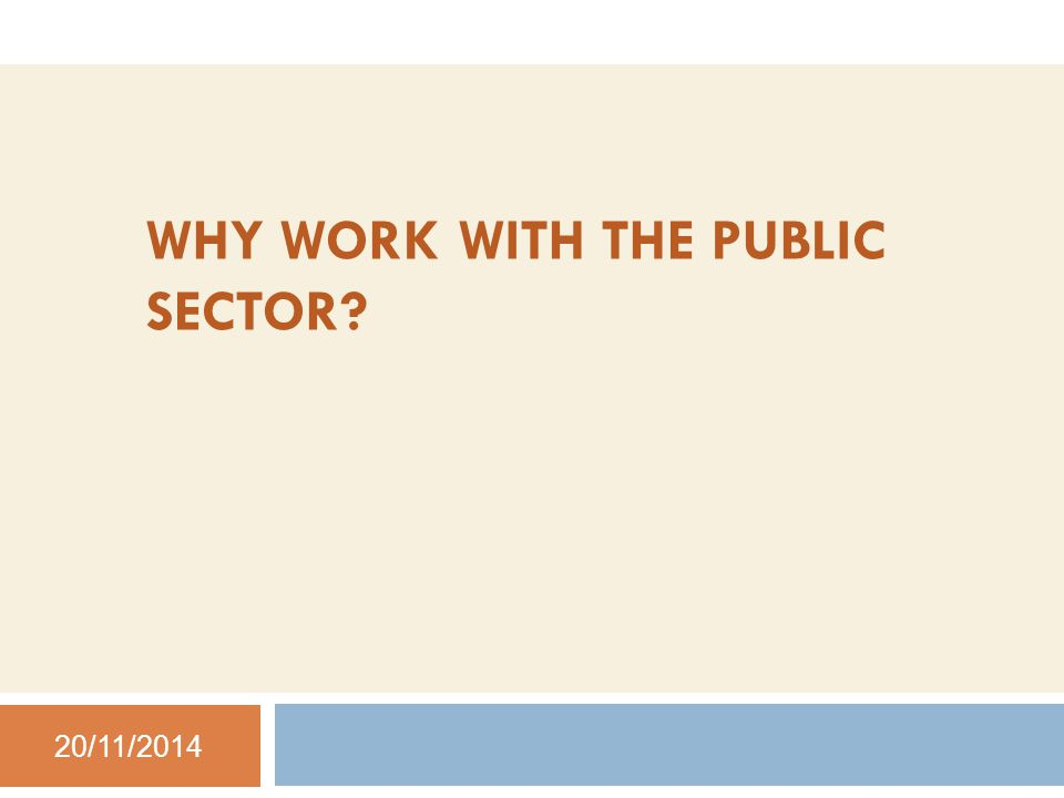 WHY WORK WITH THE PUBLIC SECTOR 20/11/2014