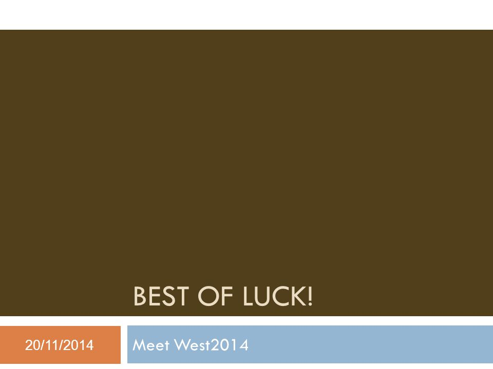 BEST OF LUCK! Meet West /11/2014