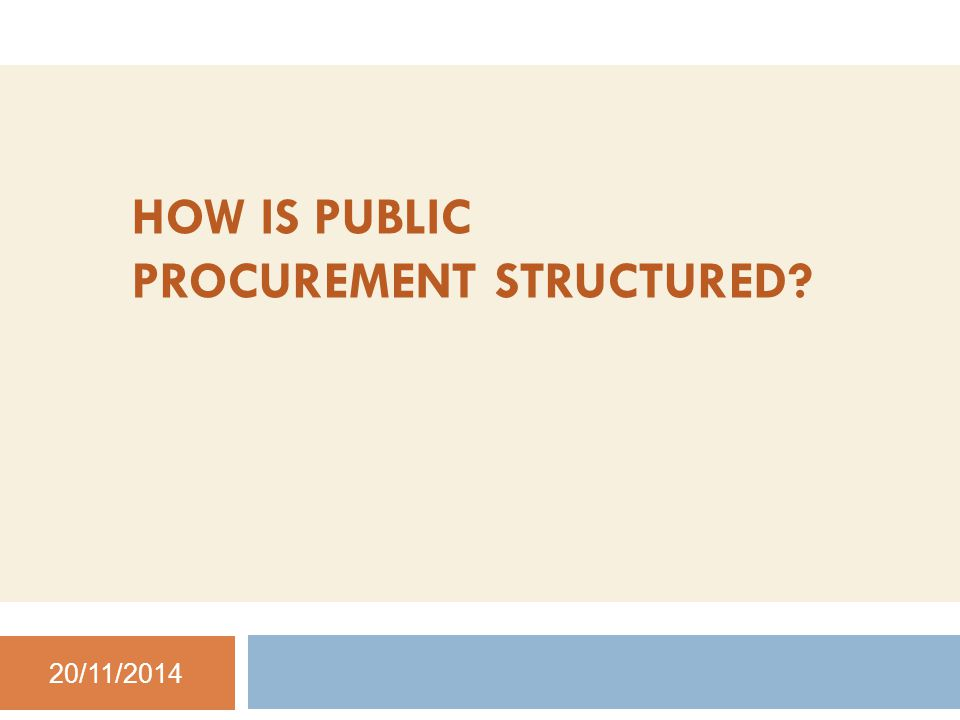 HOW IS PUBLIC PROCUREMENT STRUCTURED 20/11/2014