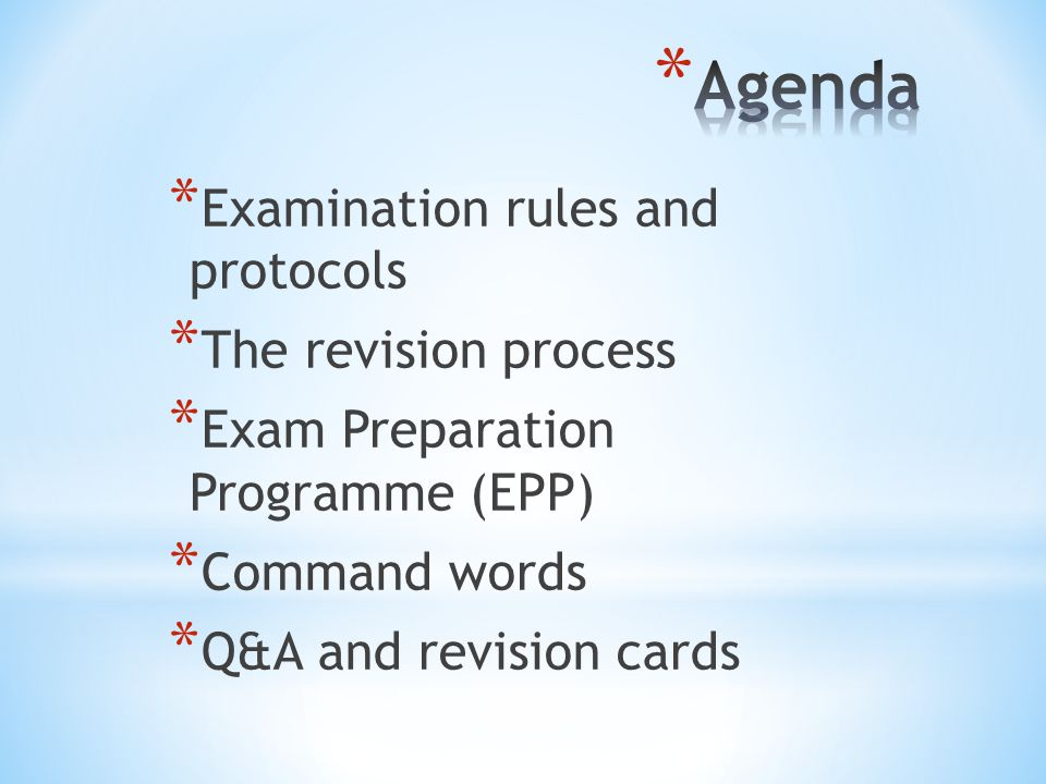 * Examination rules and protocols * The revision process * Exam Preparation Programme (EPP) * Command words * Q&A and revision cards