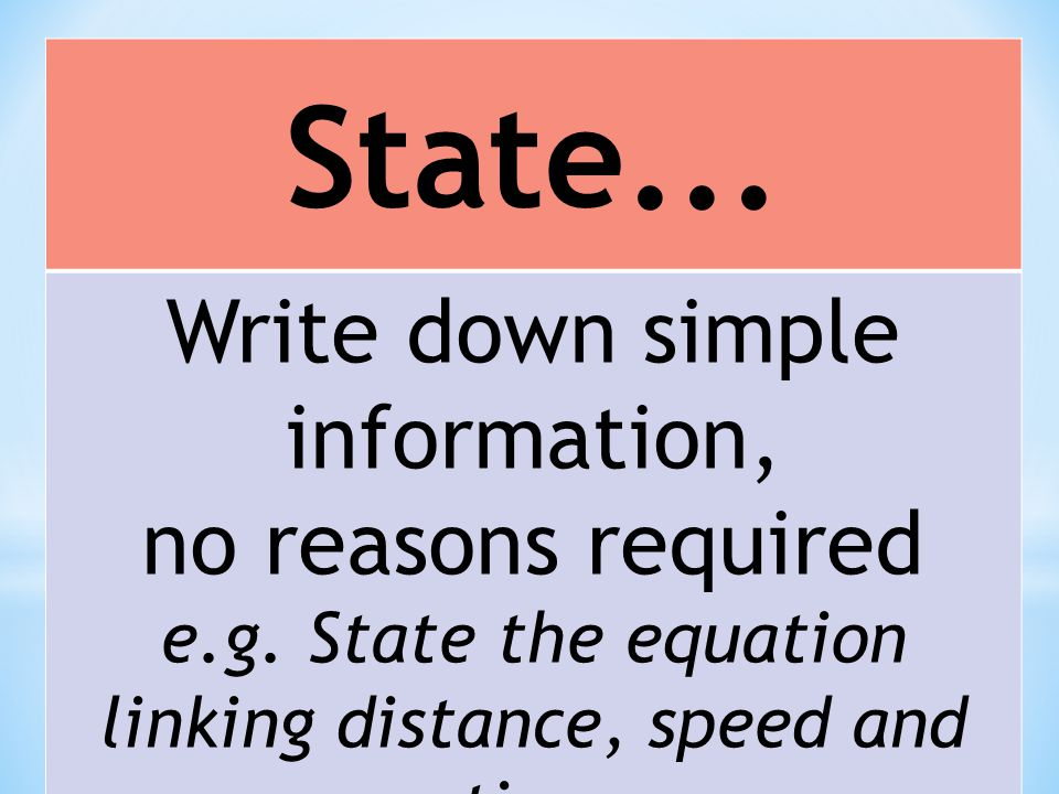 State... Write down simple information, no reasons required e.g.