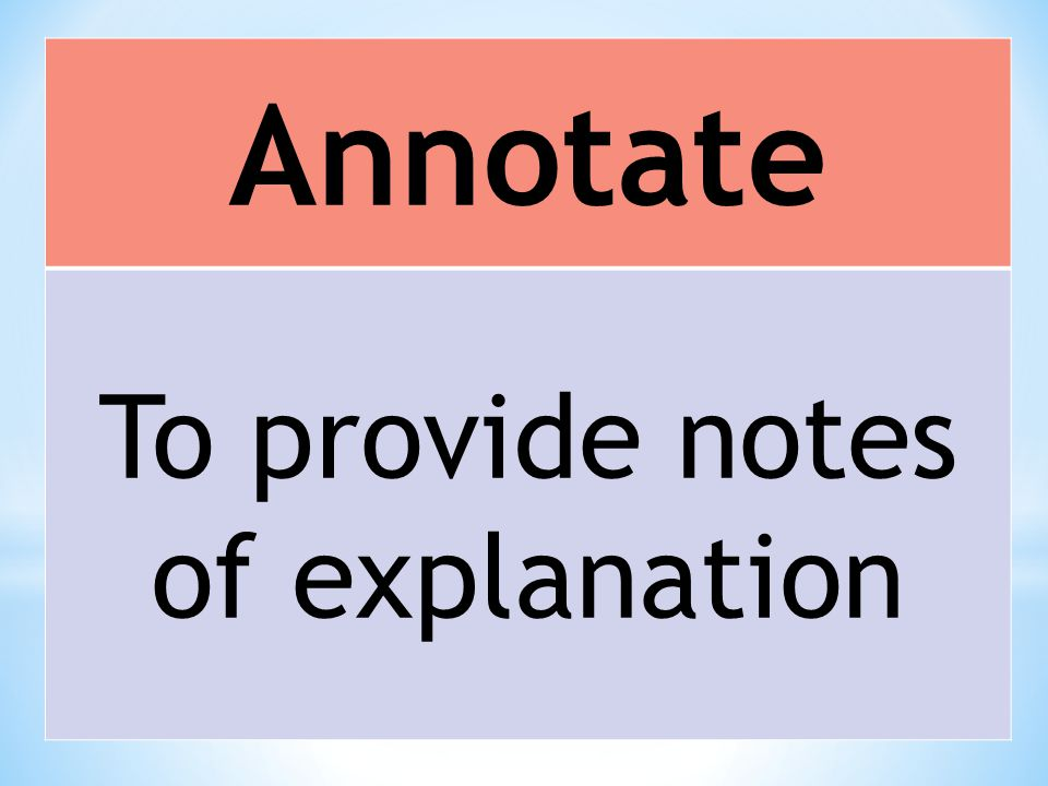 Annotate To provide notes of explanation