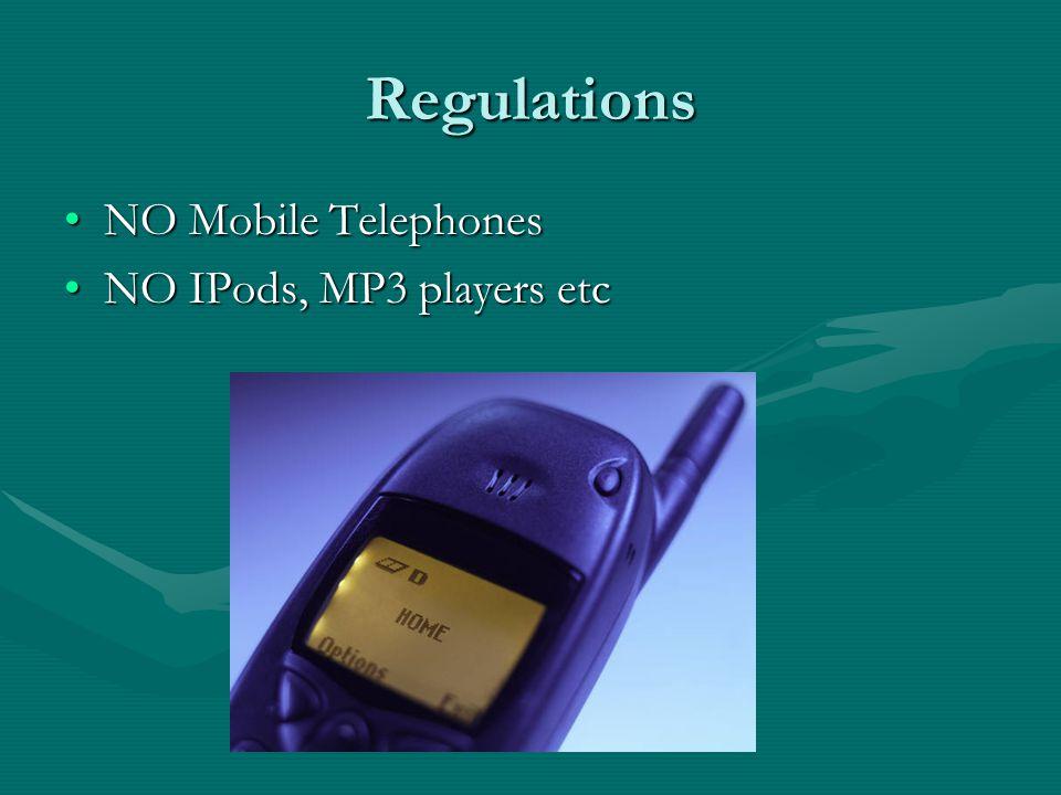 Regulations NO Mobile TelephonesNO Mobile Telephones NO IPods, MP3 players etcNO IPods, MP3 players etc