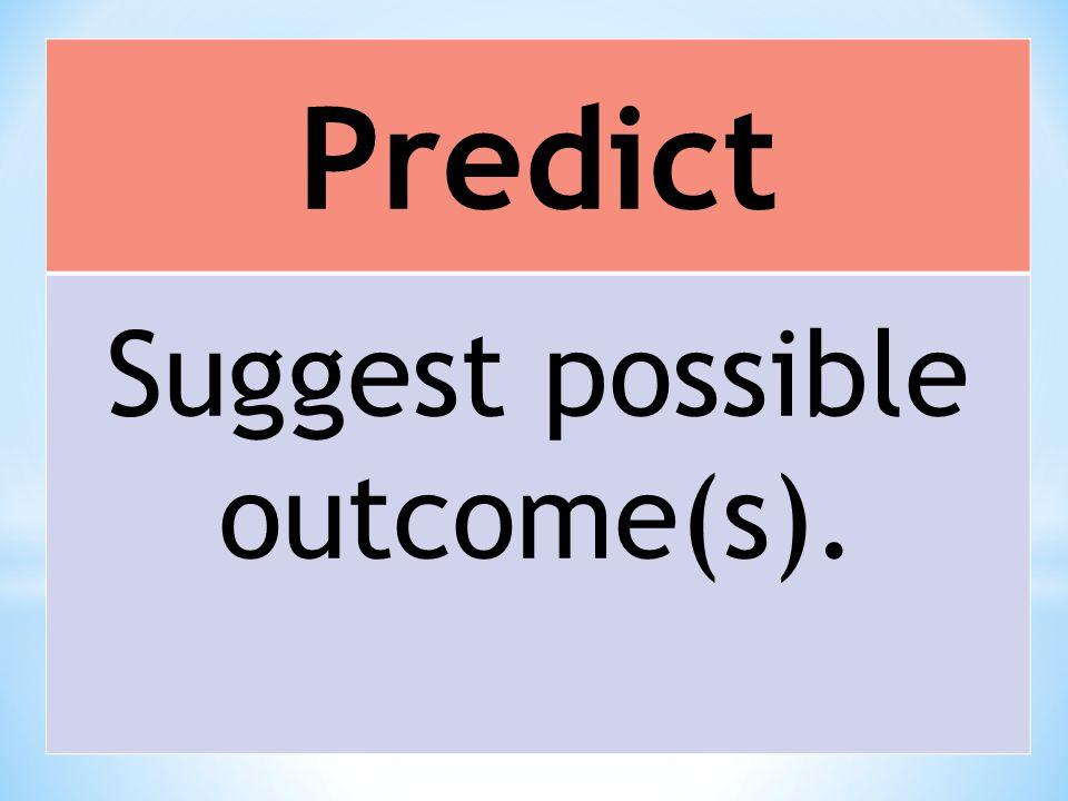 Predict Suggest possible outcome(s).