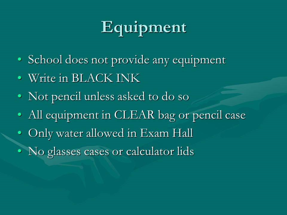 Equipment School does not provide any equipmentSchool does not provide any equipment Write in BLACK INKWrite in BLACK INK Not pencil unless asked to d