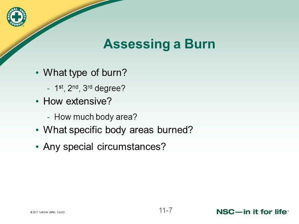 © 2011 National Safety Council Assessing a Burn What type of burn.