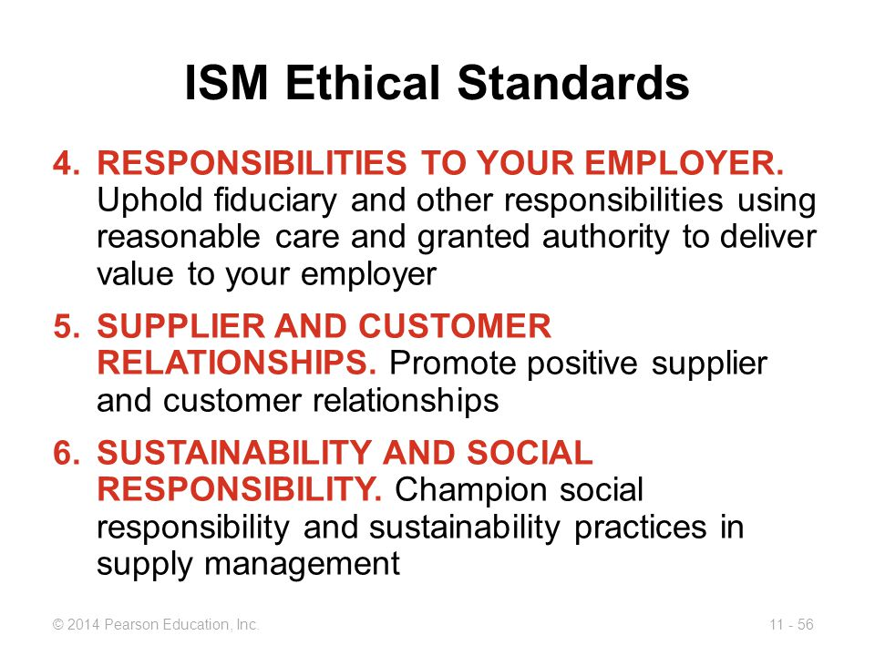 11 - 56© 2014 Pearson Education, Inc.ISM Ethical Standards 4.RESPONSIBILITIES TO YOUR EMPLOYER.