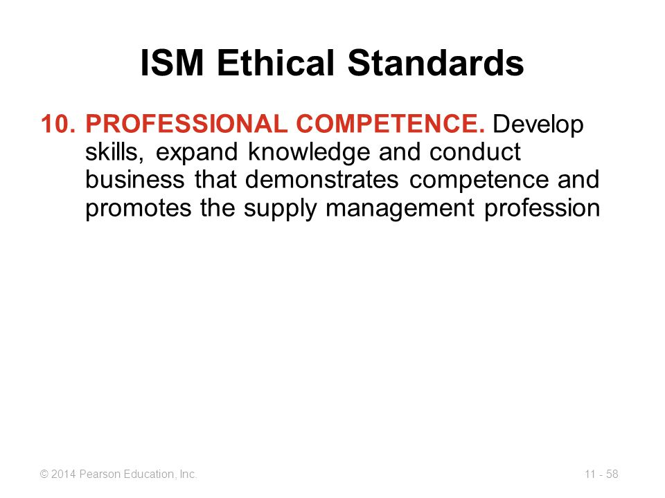 11 - 58© 2014 Pearson Education, Inc.ISM Ethical Standards 10.PROFESSIONAL COMPETENCE.