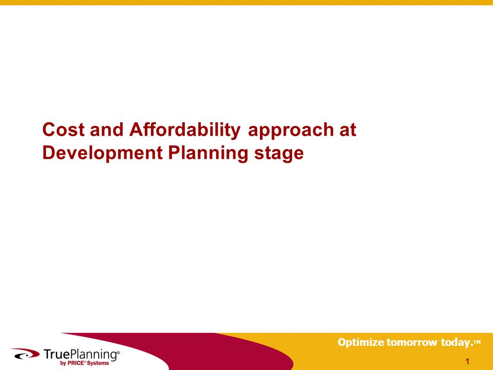 Optimize tomorrow today. TM Cost and Affordability approach at Development Planning stage 1
