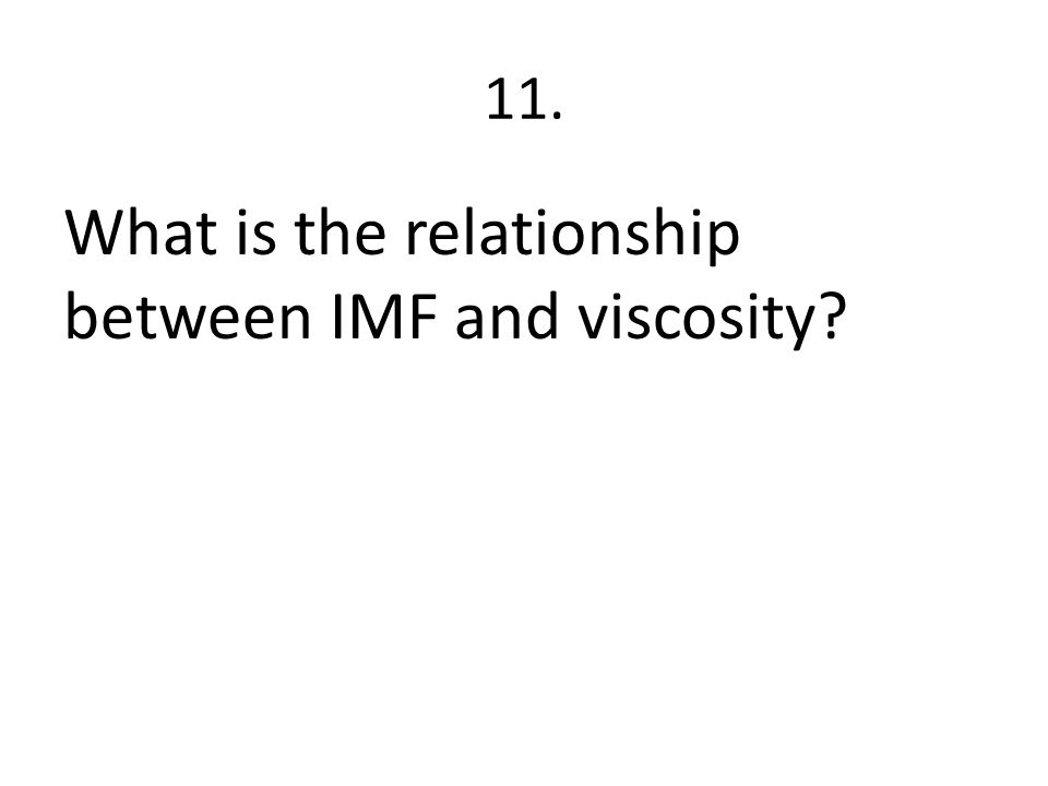 11. What is the relationship between IMF and viscosity?