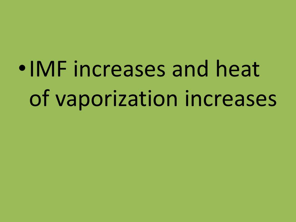 IMF increases and heat of vaporization increases