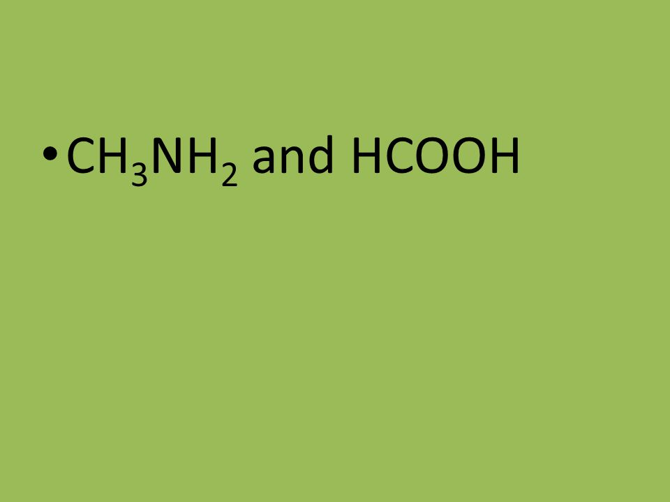 CH 3 NH 2 and HCOOH