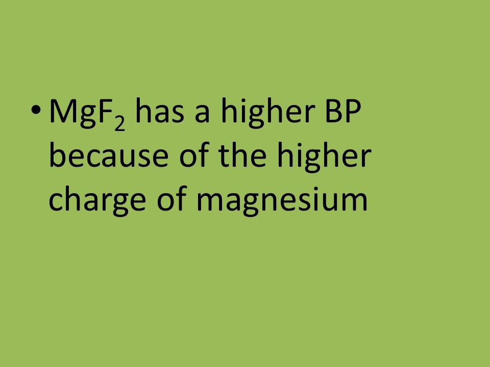 MgF 2 has a higher BP because of the higher charge of magnesium