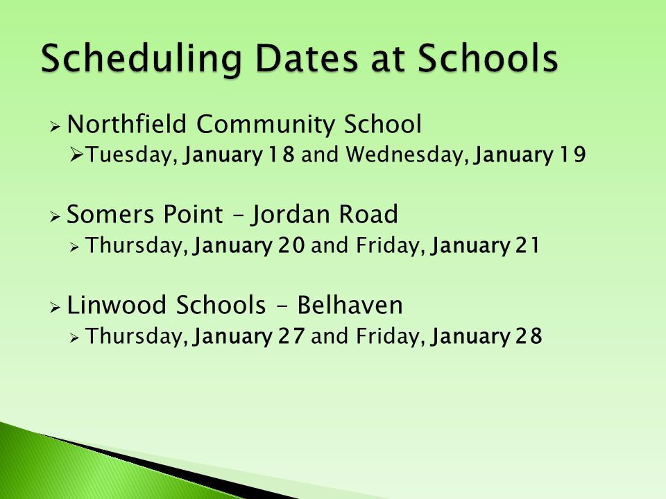  Northfield Community School  Tuesday, January 18 and Wednesday, January 19  Somers Point – Jordan Road  Thursday, January 20 and Friday, January 21  Linwood Schools – Belhaven  Thursday, January 27 and Friday, January 28