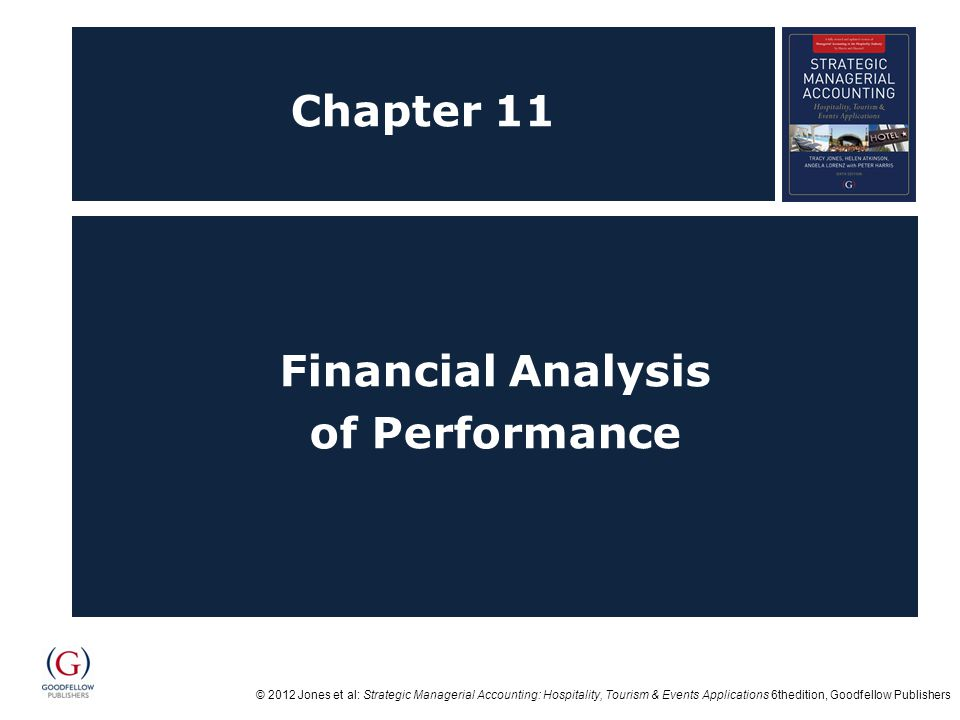 © 2012 Jones et al: Strategic Managerial Accounting: Hospitality, Tourism & Events Applications 6thedition, Goodfellow Publishers Chapter 11 Financial Analysis of Performance