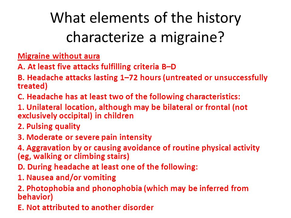 Migraine without aura A. At least five attacks fulfilling criteria B–D B. Headache attacks lasting 1–72 hours (untreated or unsuccessfully treated) C.