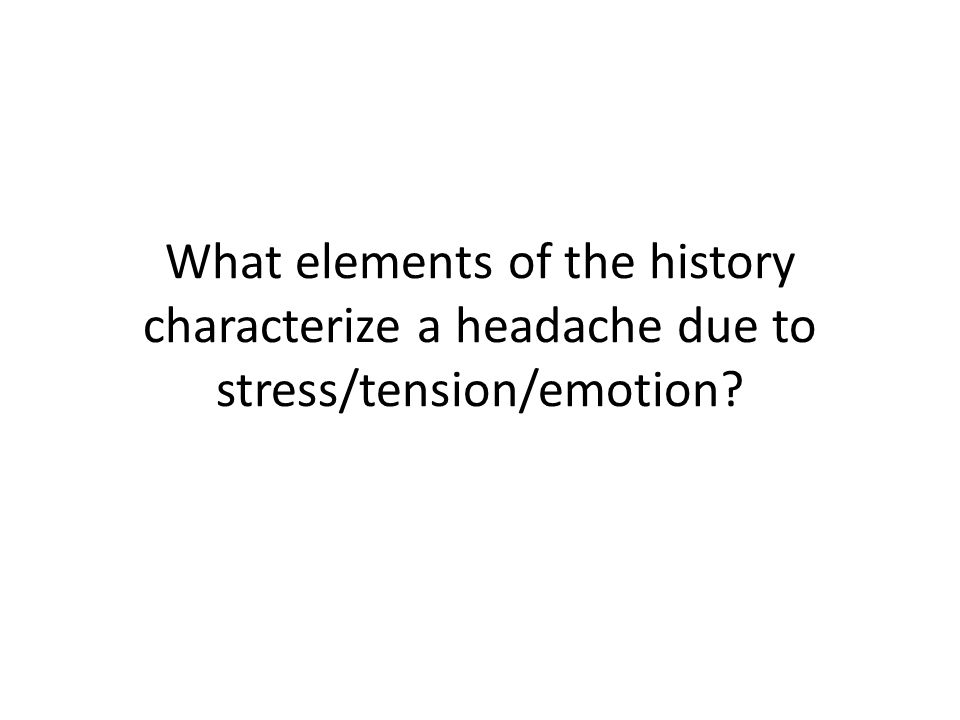 What elements of the history characterize a headache due to stress/tension/emotion?